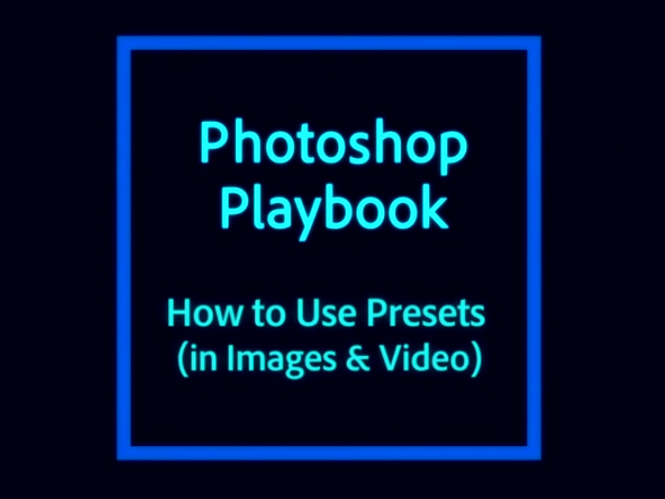 Δείτε πως να χρησιμοποιείτε Presets στις εικόνες και στα video σας στο Adobe Photoshop