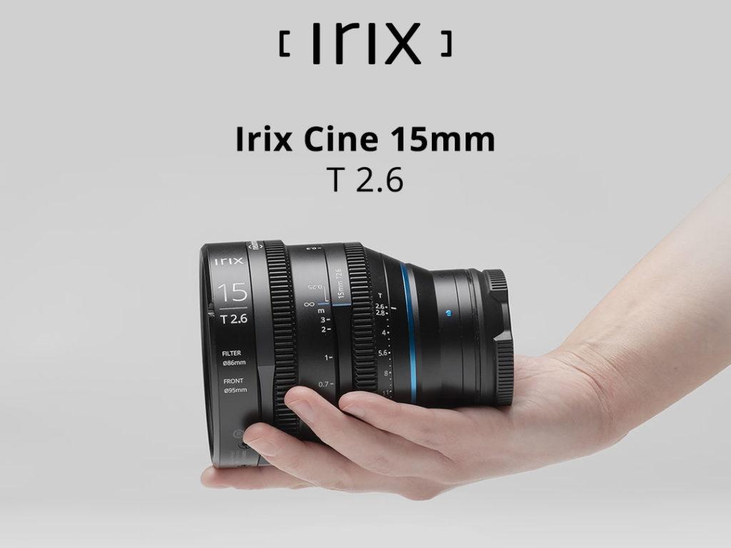 Irix Cine 15mm T2.6: Νέος κινηματογραφικός φακός για Canon EF, Sony E, MFT στα 1.195 δολάρια